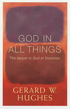 God in All Things: Earthing Our Spirituality, Gerard W. Hughes