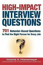 High-Impact Interview Questions : 701 Behavior-Based Questions to Find the...