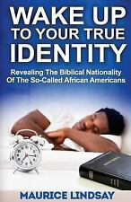 Wake up to Your True Identity : Revealing the Biblical Nationality of the...