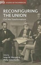Reconfiguring the Union: Civil War Transformations (Studies of the Americas), ,