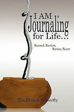 I Am Journaling for Life : Record, Review, Revise, Reset by The French...