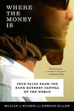 Where the Money Is : True Tales from the Bank Robbery Capital of the World by...