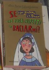 Se io sono Giulietta e tu Romeo che cosa aspetti a baciarmi? Mondadori 2001