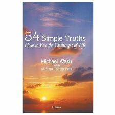 54 Simple Truths : How to Face the Challenges of Life by Michael Wash (2013,...