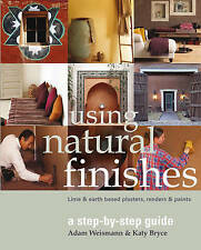 Using Natural Finishes: Lime and Clay Based Plasters, Renders and Paints - A...