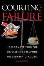 Courting Failure: How Competition for Big Cases Is Corrupting the Bankruptcy Cou