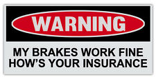 Funny Warning Bumper Stickers - Brakes Work Fine, How's Your Insurance