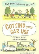 Cutting Your Car Use: Save Money, Be Healthy, Be Green!-ExLibrary