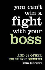 You Can't Win a Fight with Your Boss: And 55 Other Rules for Success, 0007227515