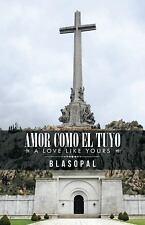 Amor Como el Tuyo : A Love Like Yours by Blasopal (2016, Hardcover)