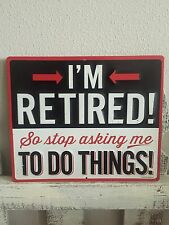 I'm RETIRED - STOP Asking Me To Do Things = Gas Shop Garage Mancave = Metal Sign