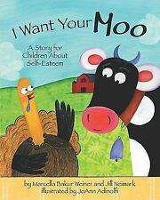 I Want Your Moo : A Story for Children about Self-Esteem by Jill Neimark and...