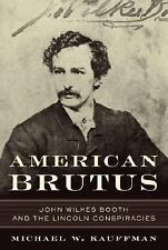 American Brutus : John Wilkes Booth and the Lincoln Conspiracies by Michael W. …