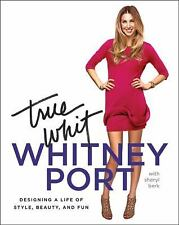 True Whit: Designing a Life of Style, Beauty, and Fun by Port, Whitney