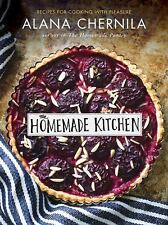 The Homemade Kitchen : Recipes for Cooking with Pleasure by Alana Chernila...