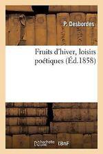 Fruits d'Hiver, Loisirs Poetiques by Desbordes-P (2013, Paperback)