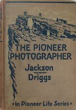 THE PIONEER PHOTOGRAPHER - WILLIAM HENRY JACKSON - HOWARD R. DRIGGS