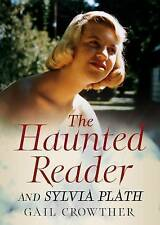 The Haunted Reader and Sylvia Plath by Gail Crowther (Paperback, 2016)