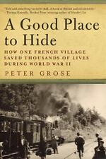 A Good Place to Hide : How One French Village Saved Thousands of Lives in...