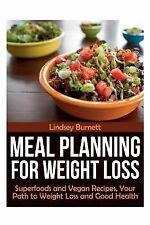 Meal Planning for Weight Loss : Superfoods and Vegan Recipes, Your Path to...