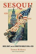 Sesqui! : Greed, Graft, and the Forgotten World's Fair Of 1926 by Thomas H....