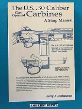 The U.S. .30 Caliber Carbines A Shop Manual by Jerry Kuhnhausen Book NEW