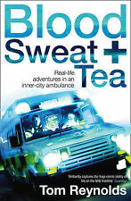 Blood, Sweat and Tea: Real Life Adventures in an Inner-city Ambulance by Tom...