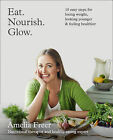 Eat Nourish Glow 10 easy steps for losing weight - Amelia Freer - Paperback New