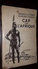 CAP SUR L'AFRIQUE - Georges Le Fèvre Edmond Tranin 1947 - Ill. A. Brenet