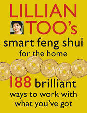 Lillian Too's Smart Feng Shui For The Home: 188 brilliant ways to work with what