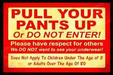 PULL UP YOUR PANTS! ALL WEATHER METAL SIGN 8X12 FUNNY MAN CAVE BAR OFFICE STORE