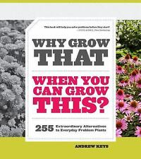 Why Grow That When You Can Grow This?: 255 Extraordinary Alternatives to Everyda