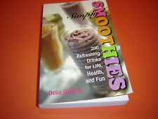 Simply Smoothies : 200 Refreshing Drinks for Life, Health, and Fun by Delia Q...