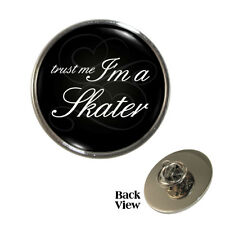 Trust Me I'm A Skater Pin Badge inline sk8 roller ice skating BRAND NEW