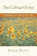 The Calling Of Joy!: Unfolding Your Soul In Your Life, Davis, Bruce, Acceptable