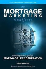 The Mortgage Marketing Manifesto : Unlocking the Holy Grail of Mortgage Lead...