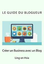 Le Guide du Blogueur : Vivre de Sa Passion Avec un Blog by Ling-en Hsia...