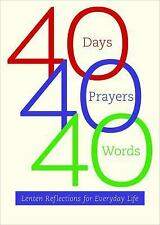 40 Days, 40 Prayers, 40 Words: Lenten Reflections for Everyday Life-ExLibrary