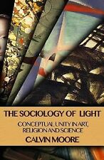 The Sociology of Light : Conceptual Unity in Art, Religion and Science by...
