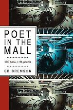 Poet in the Mall : 180 haiku + 21 Poems by Ed Bremson (2010, Paperback)