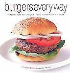 Burgers Every Way: 100 Recipes Using Beef, Chicken, Turkey, Lamb, Fish, and Vege