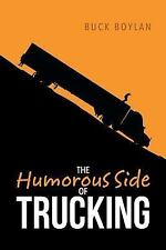 The Humorous Side of Trucking by Buck Boylan (2015, Paperback)