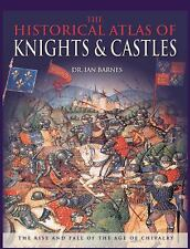The Historical Atlas of Knights & Castles: The Rise and Fall of the Age of Chiva