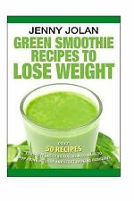 Green Smoothie Recipes to Lose Weight: over 50 Recipes for Savvy Smoothie...