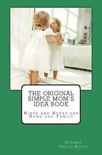The Original Simple Mom's Idea Book : Hints and Hacks for Home and Family by...