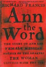 Ann the Word: The Story of Ann Lee, Female Messiah, Mother of the Shakers, the W