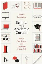 Behind the Academic Curtain : How to Find Success and Happiness with a PhD by...