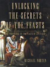 Unlocking the Secrets of the Feasts : The Prophecies in the Feasts of...