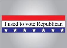 Funny political bumper sticker - I used to vote Republican - pro Obama democrat