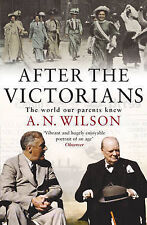 After The Victorians: The World Our Parents Knew, A.N. Wilson